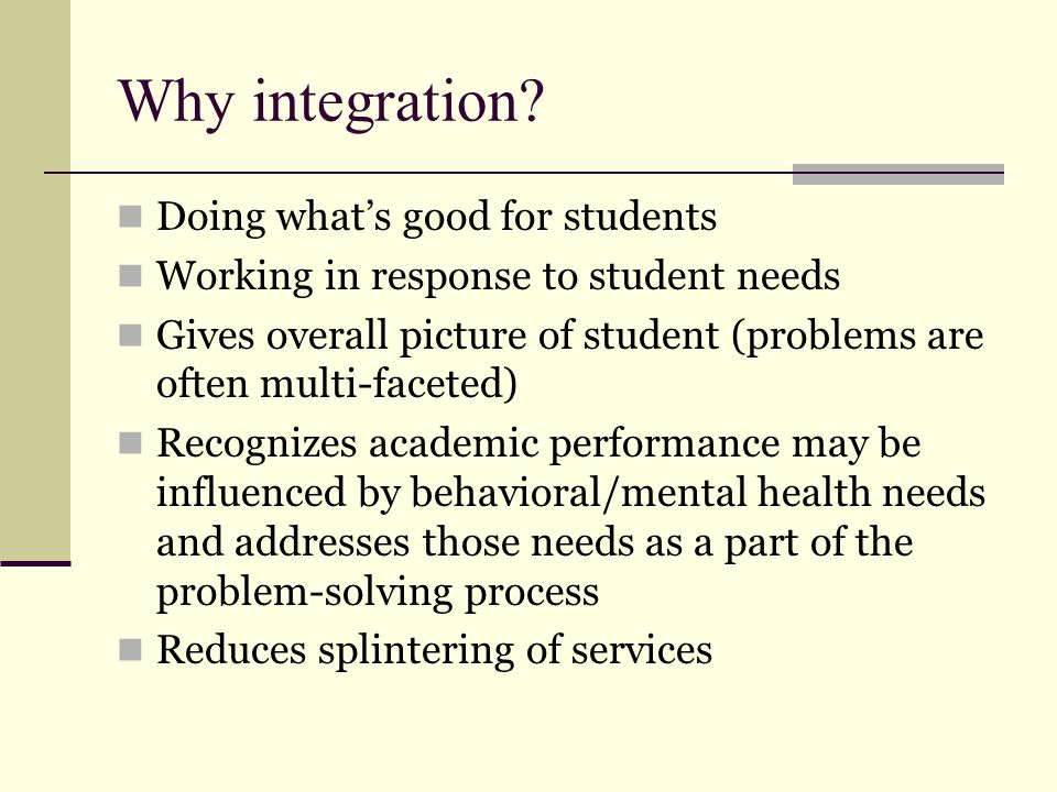 Why integration Doing what's good for students