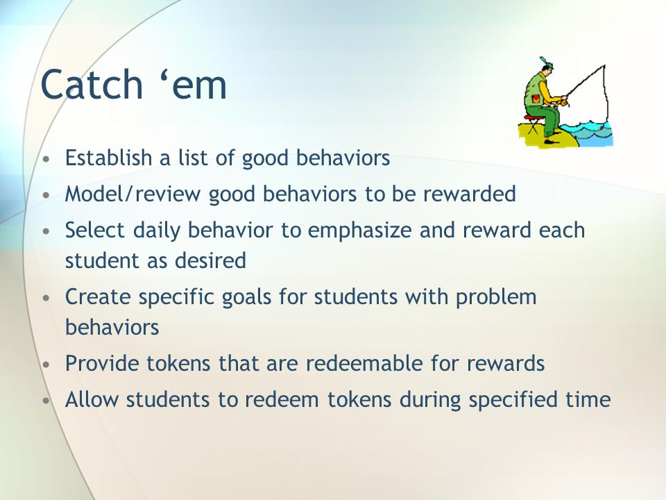Catch 'em Establish a list of good behaviors