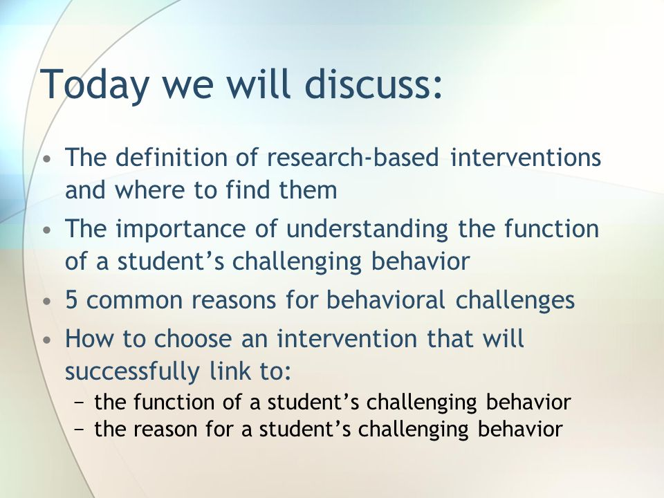 Today we will discuss: The definition of research-based interventions and where to find them.