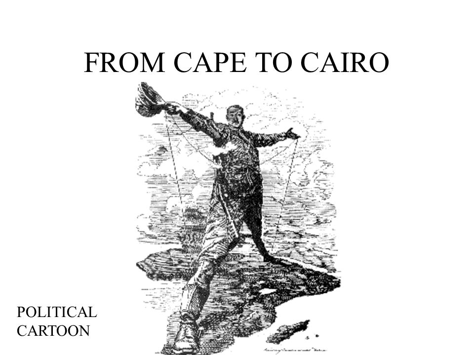 FROM CAPE TO CAIRO POLITICAL CARTOON