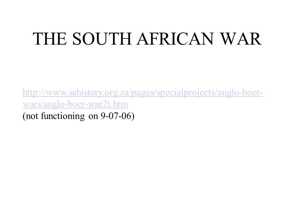 THE SOUTH AFRICAN WAR http://www.sahistory.org.za/pages/specialprojects/anglo-boer-wars/anglo-boer-war2i.htm.
