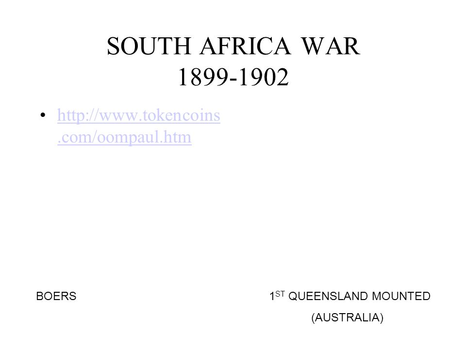 SOUTH AFRICA WAR 1899-1902 http://www.tokencoins.com/oompaul.htm