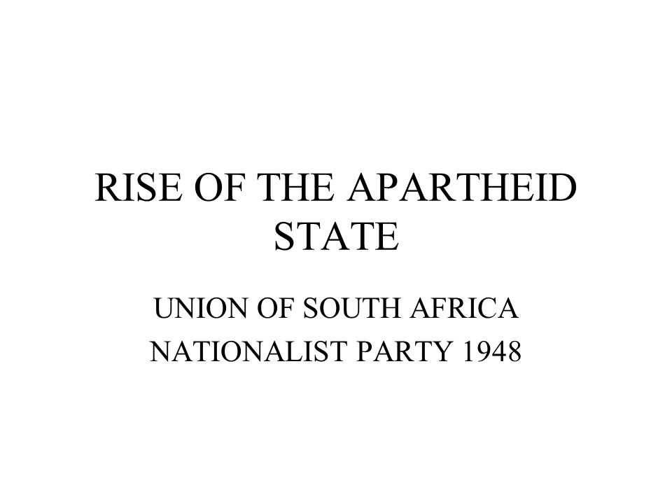 RISE OF THE APARTHEID STATE