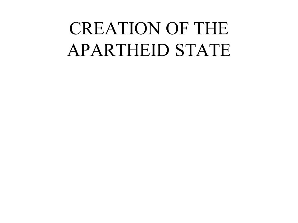 CREATION OF THE APARTHEID STATE