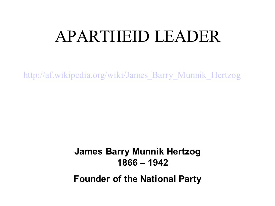 James Barry Munnik Hertzog 1866 – 1942 Founder of the National Party