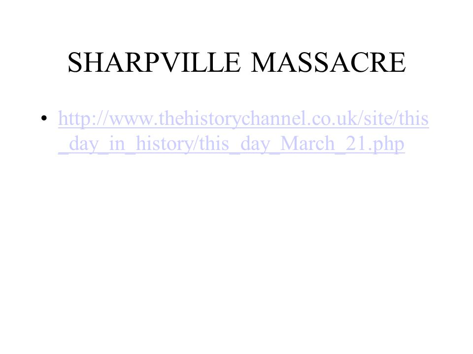 SHARPVILLE MASSACRE http://www.thehistorychannel.co.uk/site/this_day_in_history/this_day_March_21.php.