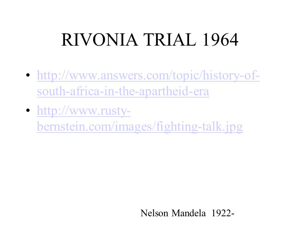 RIVONIA TRIAL 1964 http://www.answers.com/topic/history-of-south-africa-in-the-apartheid-era.
