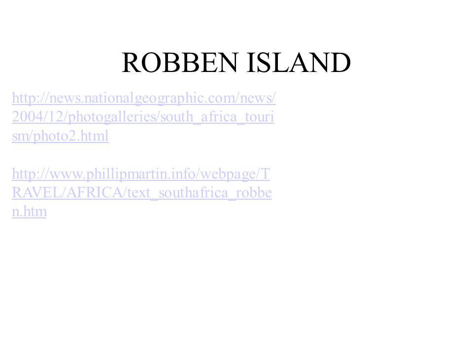 ROBBEN ISLAND http://news.nationalgeographic.com/news/2004/12/photogalleries/south_africa_tourism/photo2.html.
