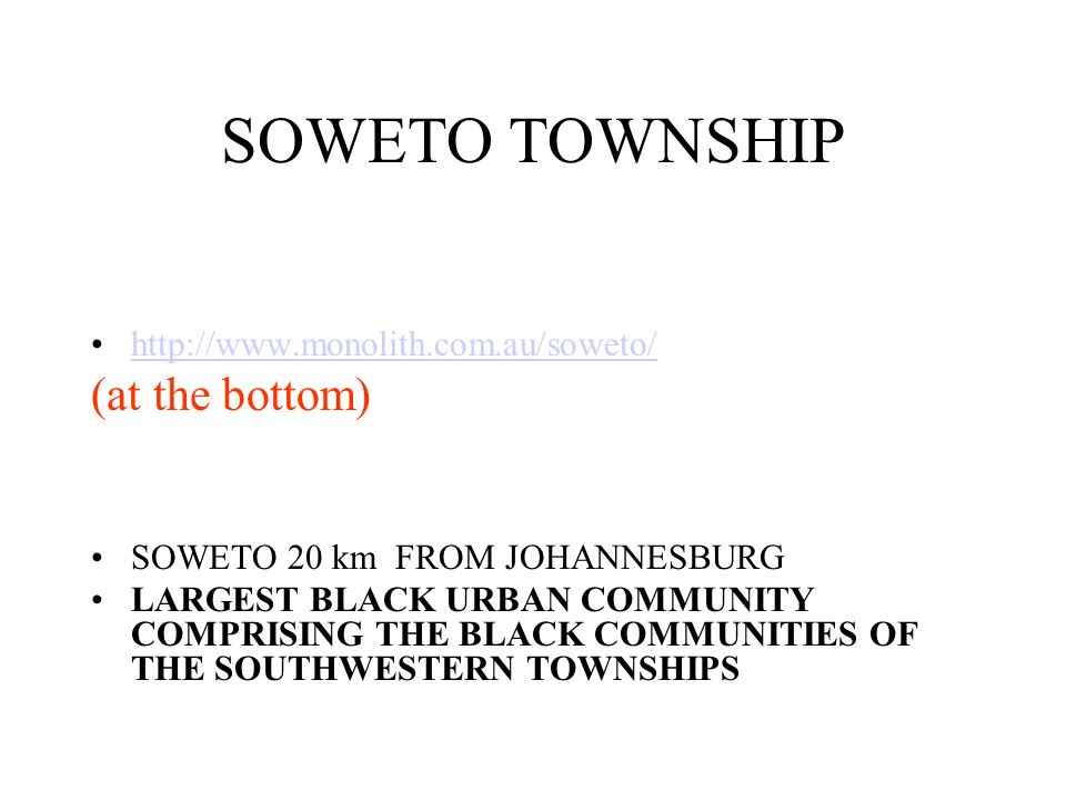 SOWETO TOWNSHIP (at the bottom) http://www.monolith.com.au/soweto/