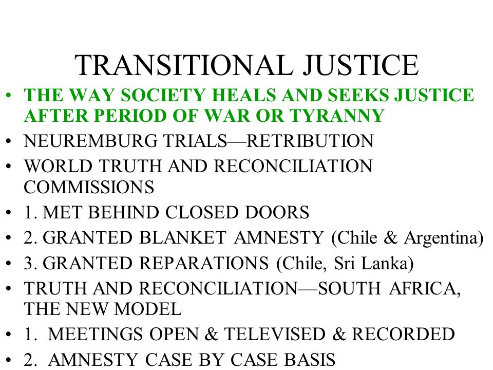 TRANSITIONAL JUSTICE THE WAY SOCIETY HEALS AND SEEKS JUSTICE AFTER PERIOD OF WAR OR TYRANNY. NEUREMBURG TRIALS—RETRIBUTION.