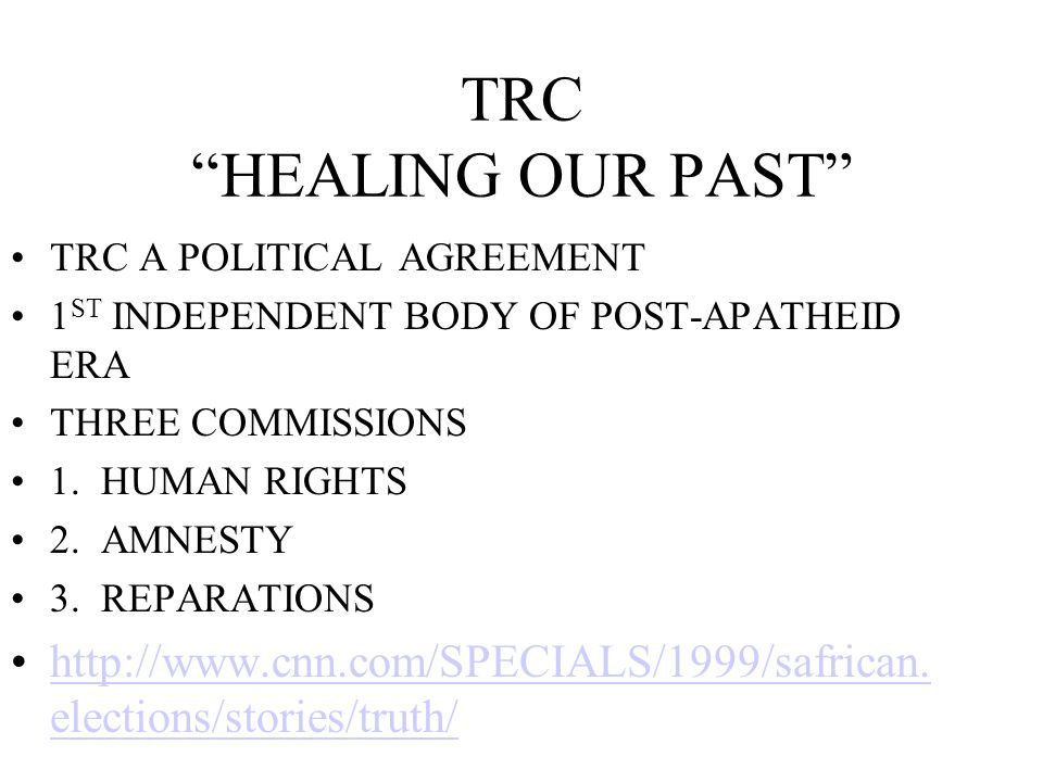 TRC HEALING OUR PAST TRC A POLITICAL AGREEMENT. 1ST INDEPENDENT BODY OF POST-APATHEID ERA. THREE COMMISSIONS.