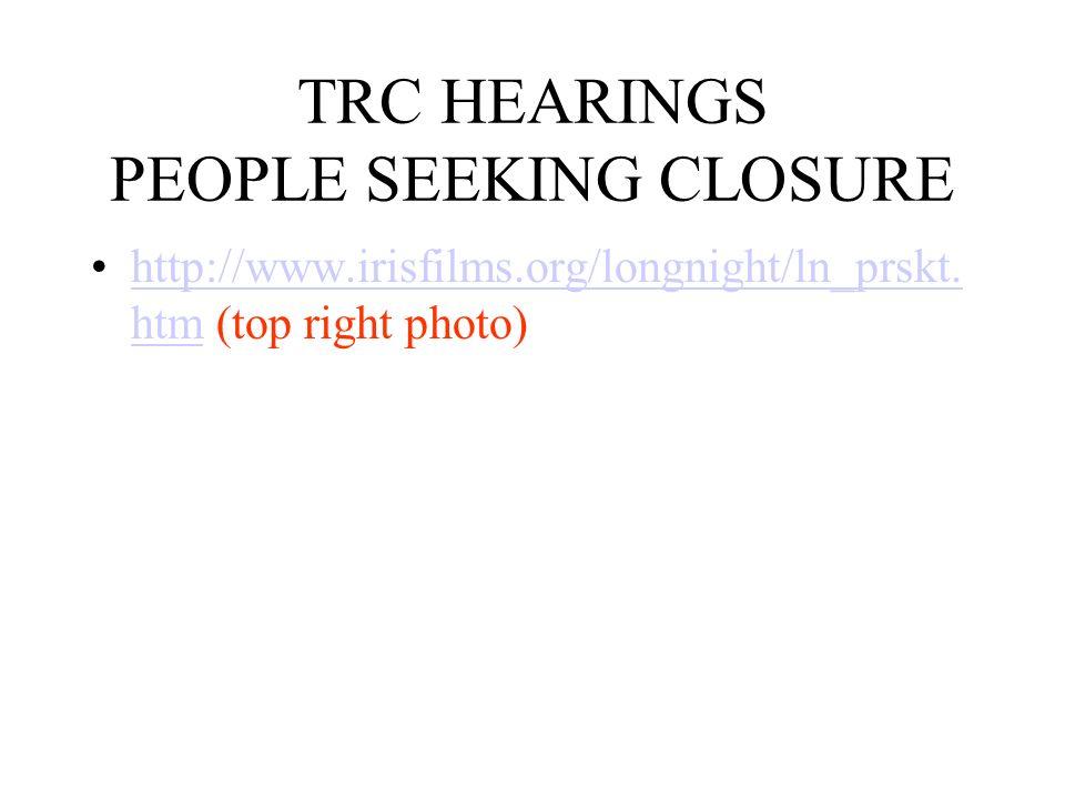 TRC HEARINGS PEOPLE SEEKING CLOSURE