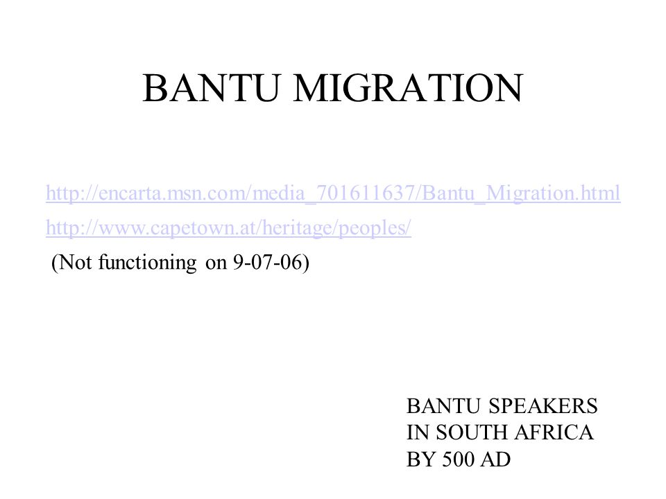 BANTU MIGRATION http://encarta.msn.com/media_701611637/Bantu_Migration.html. http://www.capetown.at/heritage/peoples/