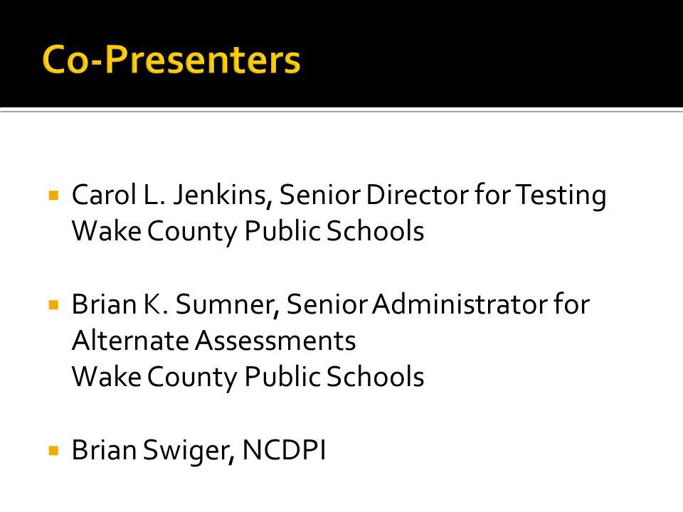 Co-Presenters Carol L. Jenkins, Senior Director for Testing Wake County Public Schools.