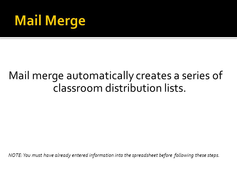Mail Merge Mail merge automatically creates a series of classroom distribution lists.