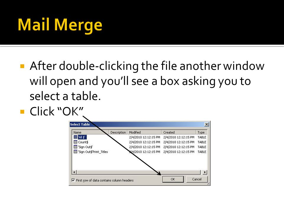 Mail Merge After double-clicking the file another window will open and you'll see a box asking you to select a table.
