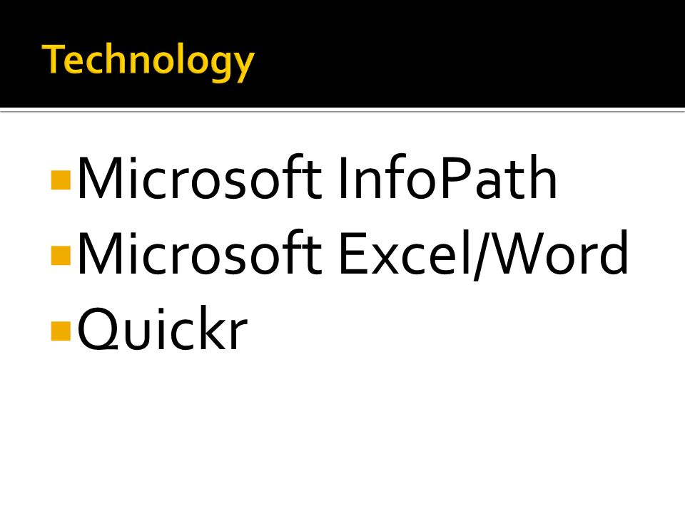 Microsoft InfoPath Microsoft Excel/Word Quickr Technology
