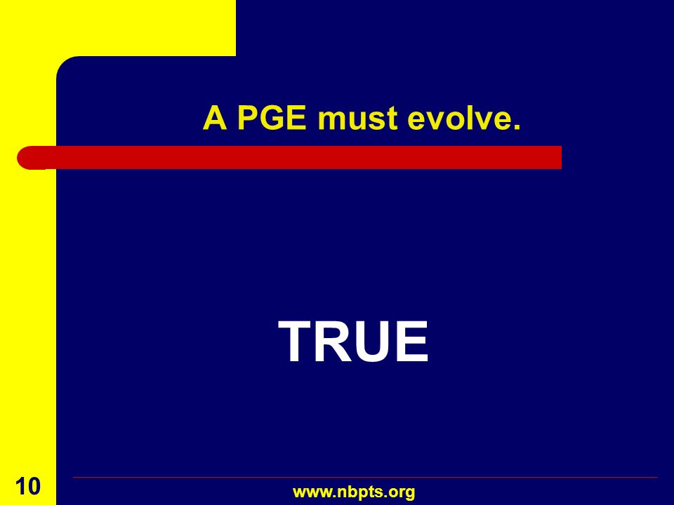 A PGE must evolve. TRUE www.nbpts.org August 2001