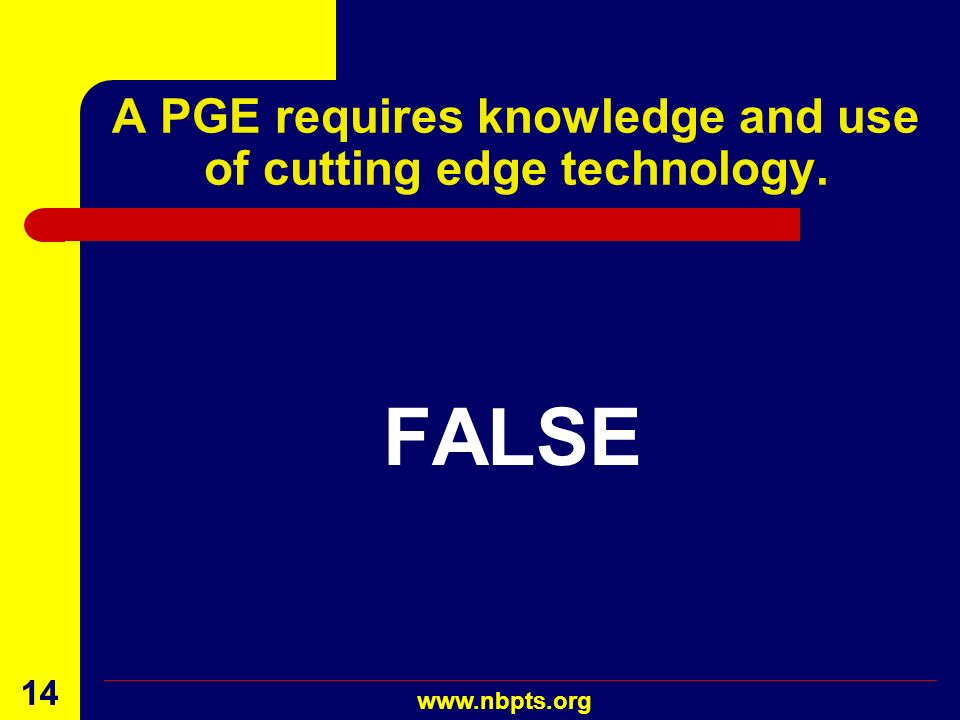 A PGE requires knowledge and use of cutting edge technology.