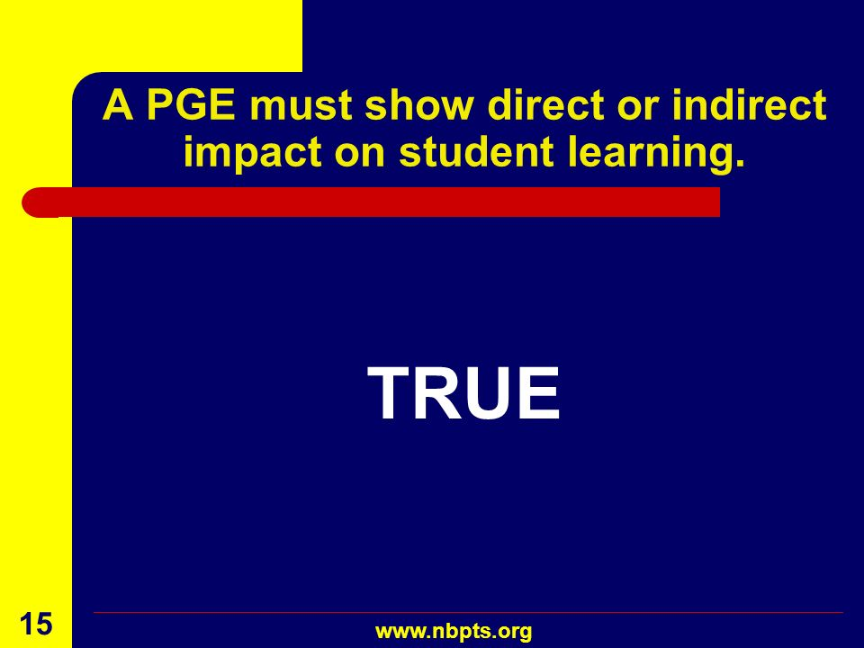 A PGE must show direct or indirect impact on student learning.