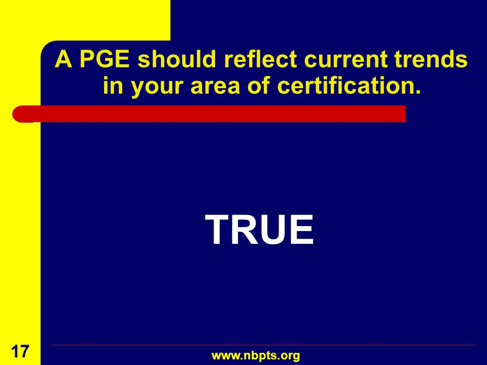 A PGE should reflect current trends in your area of certification.