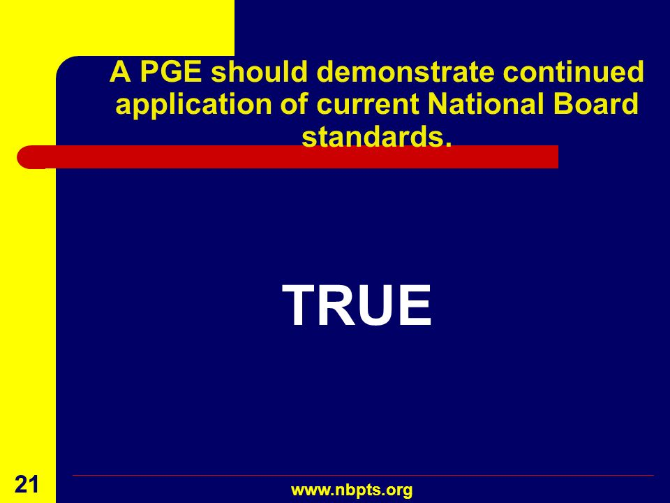 A PGE should demonstrate continued application of current National Board standards.
