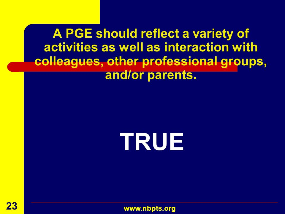 A PGE should reflect a variety of activities as well as interaction with colleagues, other professional groups, and/or parents.