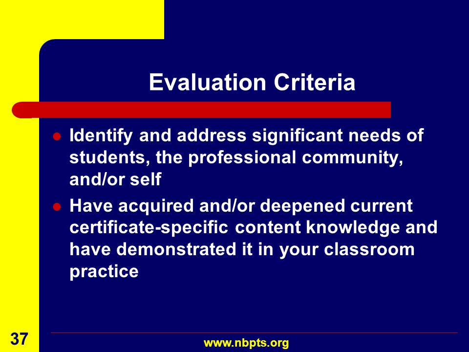 Evaluation Criteria Identify and address significant needs of students, the professional community, and/or self.