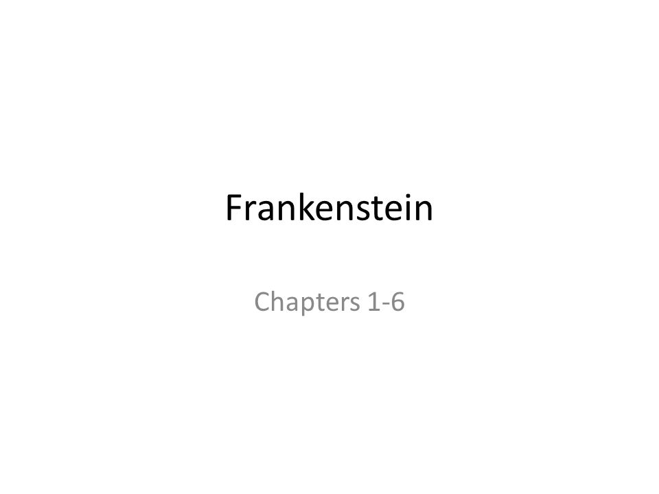 frankenstein ch 1 10 quote analysis Chapter 1 begins the story of victor frankenstein, the man whom robert walton rescued from the ice to link to this frankenstein chapters 1-4 - summary page.