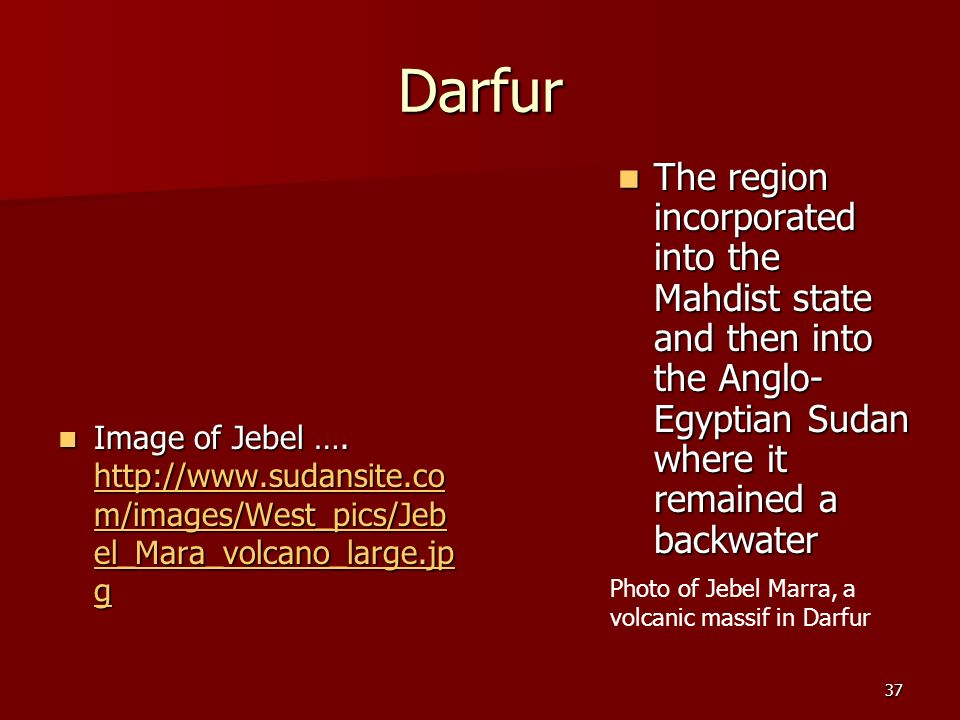 Darfur The region incorporated into the Mahdist state and then into the Anglo-Egyptian Sudan where it remained a backwater.