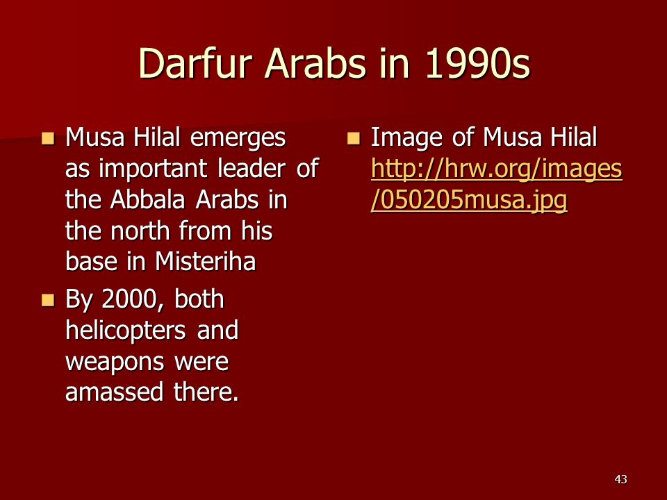 Darfur Arabs in 1990s Musa Hilal emerges as important leader of the Abbala Arabs in the north from his base in Misteriha.