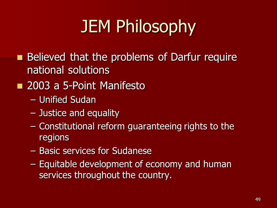 JEM Philosophy Believed that the problems of Darfur require national solutions. 2003 a 5-Point Manifesto.