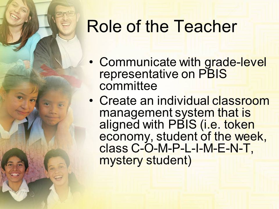 Role of the Teacher Communicate with grade-level representative on PBIS committee.