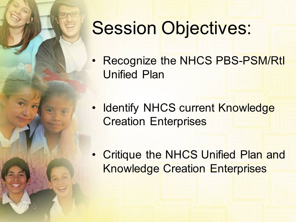 Session Objectives: Recognize the NHCS PBS-PSM/RtI Unified Plan