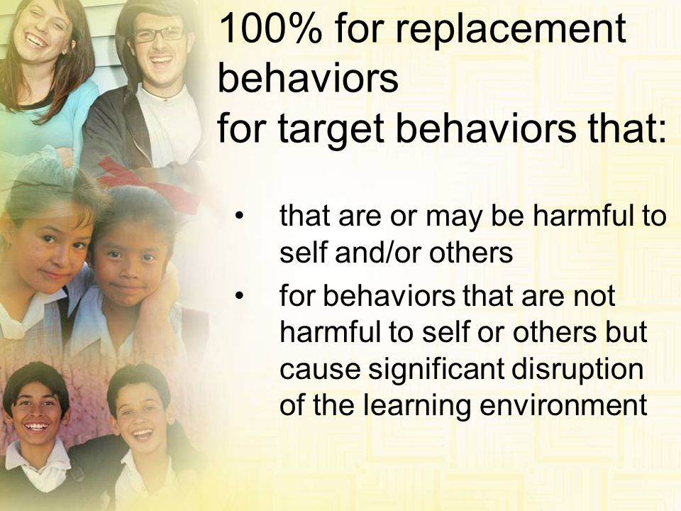 100% for replacement behaviors for target behaviors that: