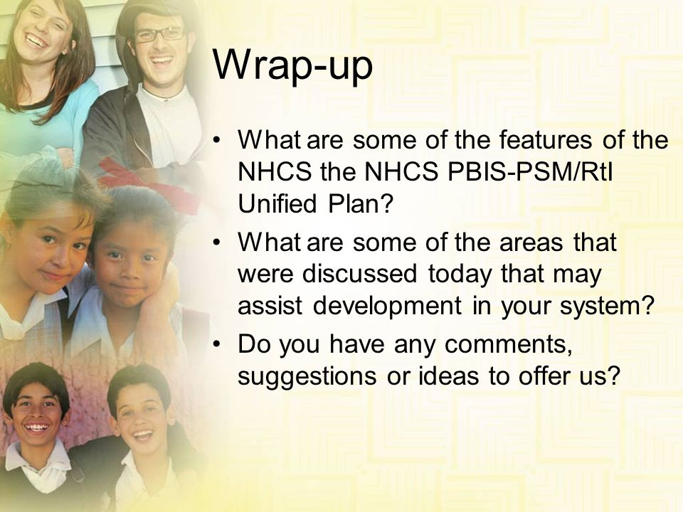 Wrap-up What are some of the features of the NHCS the NHCS PBIS-PSM/RtI Unified Plan