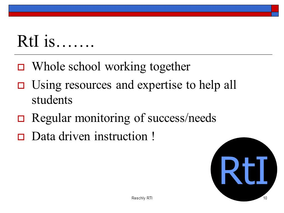 RtI RtI is……. Whole school working together