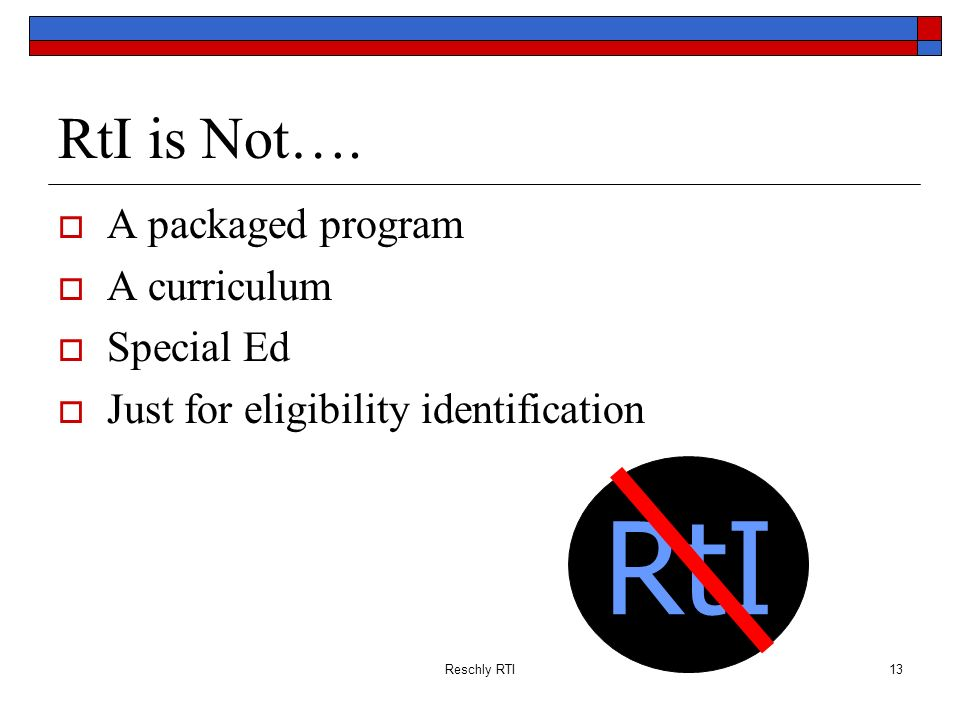 RtI RtI is Not…. A packaged program A curriculum Special Ed