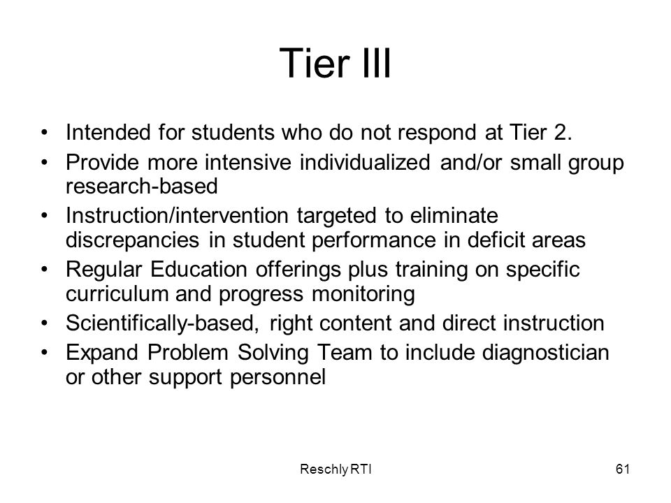 Tier III Intended for students who do not respond at Tier 2.