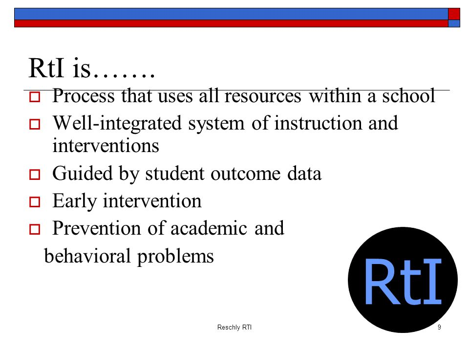 RtI RtI is……. Process that uses all resources within a school