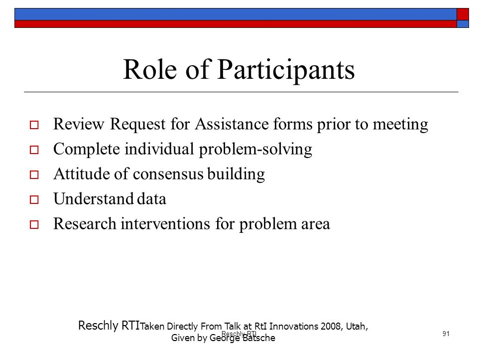 Role of Participants Review Request for Assistance forms prior to meeting. Complete individual problem-solving.