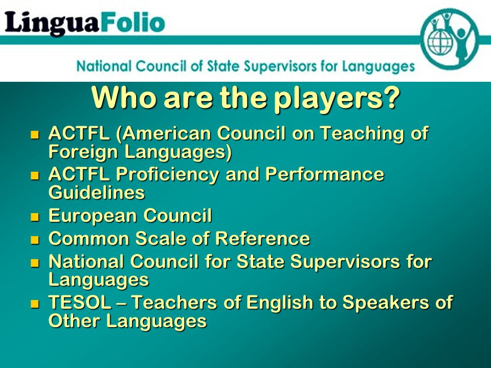 Who are the players ACTFL (American Council on Teaching of Foreign Languages) ACTFL Proficiency and Performance Guidelines.