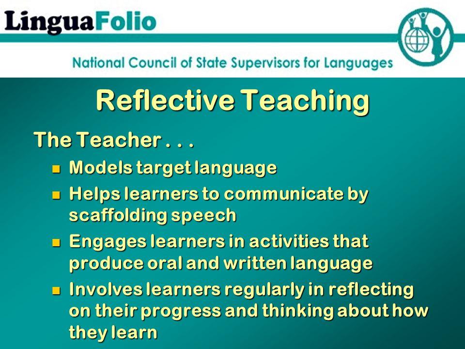 Reflective Teaching The Teacher . . . Models target language