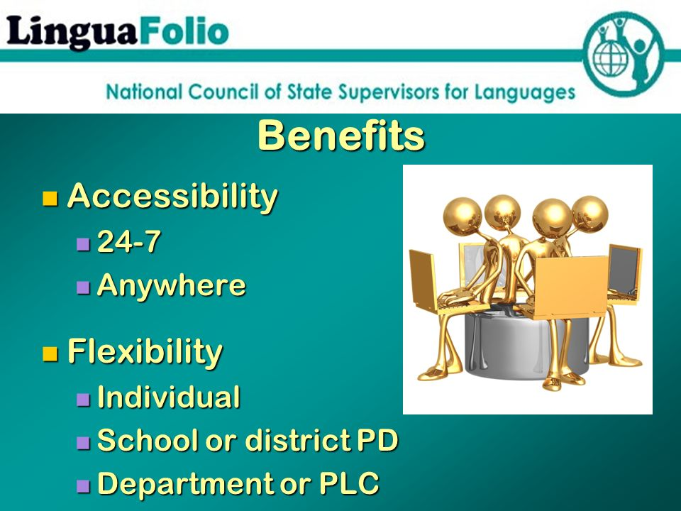 Benefits Accessibility Flexibility 24-7 Anywhere Individual