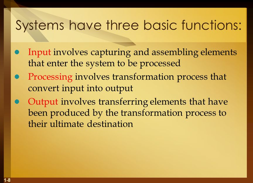 Systems have three basic functions: