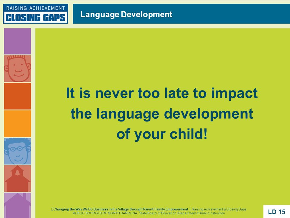 It is never too late to impact the language development of your child!