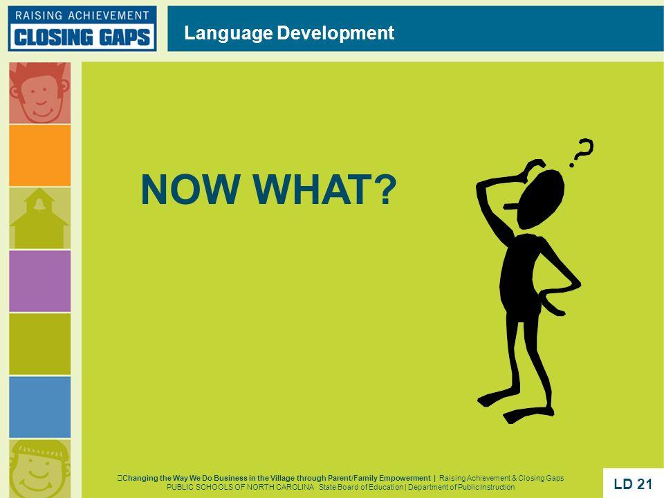 NOW WHAT Language Development LD 21 LD 21