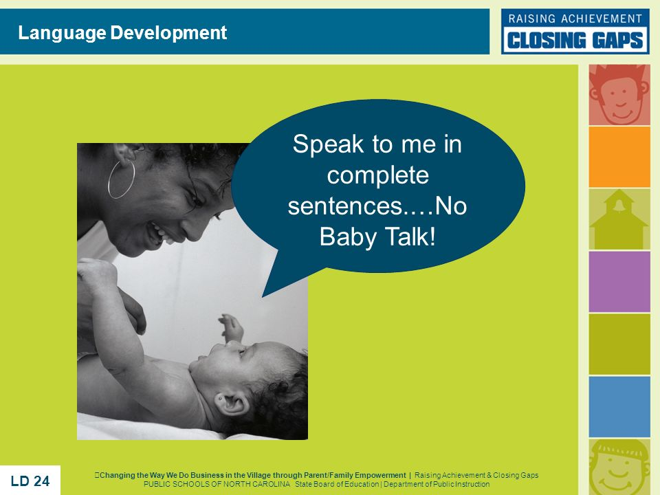 Speak to me in complete sentences.…No Baby Talk!