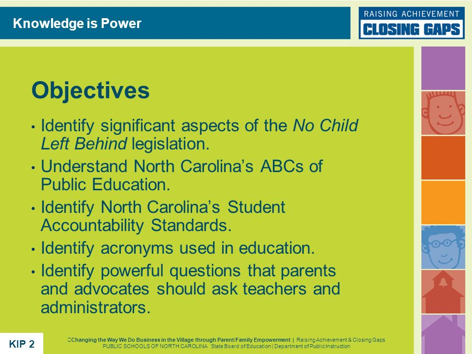 Knowledge is Power Objectives. Identify significant aspects of the No Child Left Behind legislation.