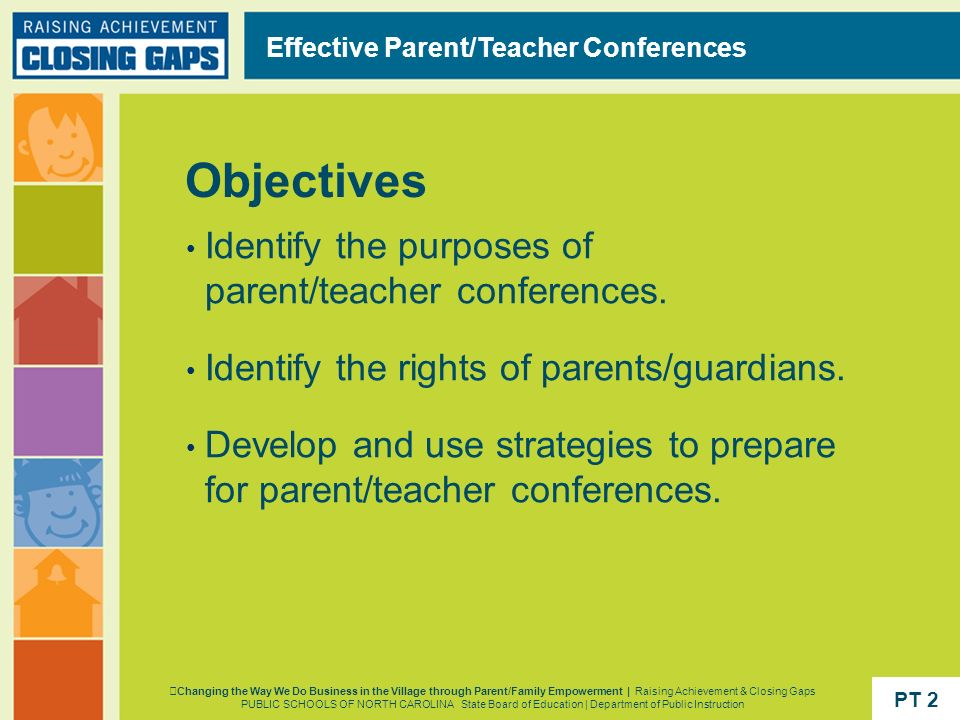Objectives Identify the purposes of parent/teacher conferences.